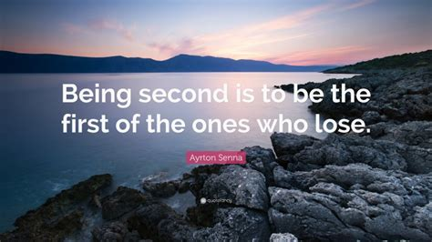 """Ayrton Senna Quote: """"Being second is to be the first of ..."""