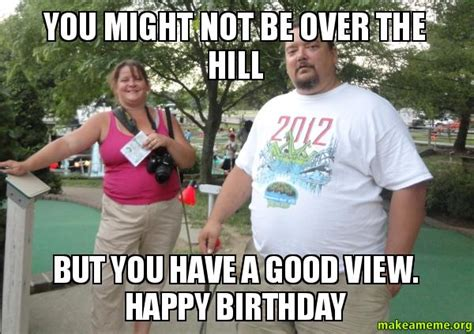 Over The Hill Meme - over the hill meme 28 images what s that coming over the hill over the hill birthday