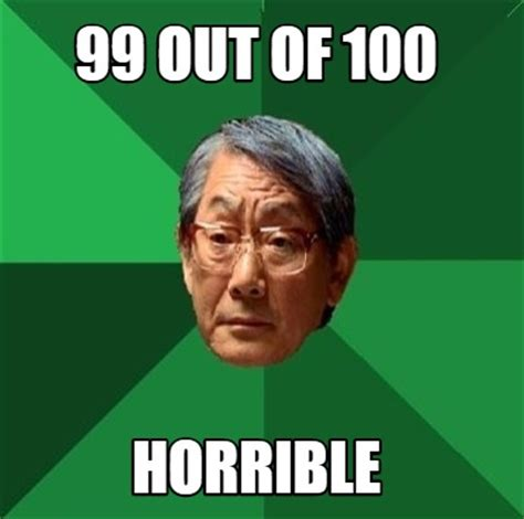 Memes Creator Online - meme creator 99 out of 100 horrible meme generator at memecreator org