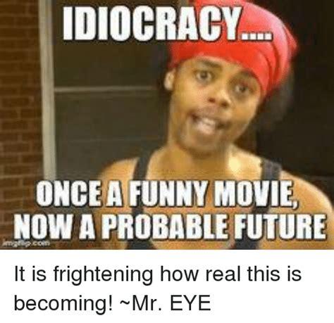 Idiocracy Memes - funny idiocracy memes of 2017 on sizzle salemance