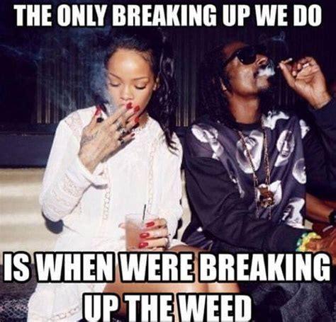Up Memes - snoop dogg rihanna break up weed memes weed memes