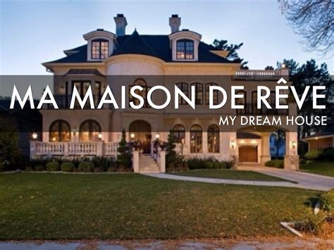description d un maison de reve segu maison