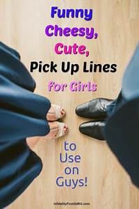 Funny, Cheesy and Cute Pick Up Lines for Girls to Grab His ...