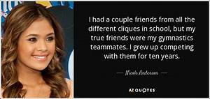 Nicole Anderson quote: I had a couple friends from all the ...