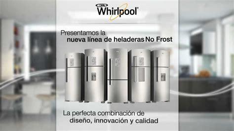 nueva l 237 nea de heladeras whirlpool no