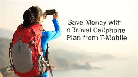 t mobile smartphone plan save money with a travel cellphone plan from t mobile