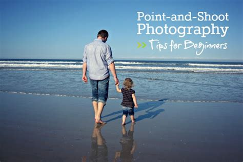 13348 photography tips and techniques for beginning photographers beginner beans point and shoot photography tips for