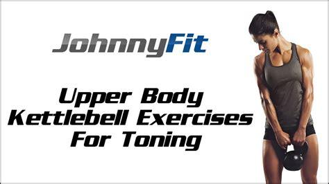 kettlebell upper body exercises toning johnnyfit kettlebells