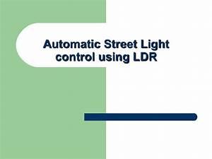 Automatic Street Light Controller Using Ldr Project Report Automatic Control Of Street Light Using Ldr
