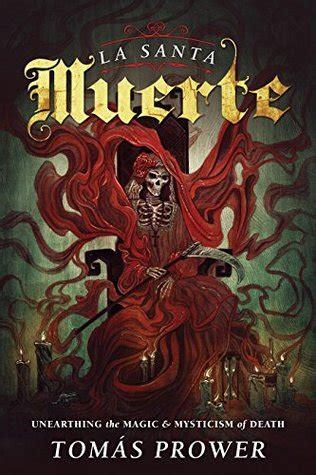 la santa muerte unearthing  magic mysticism  death  tomas prower