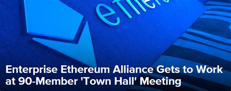 enterprise ethereum alliance gets to work at 90 member town meeting learn crypto