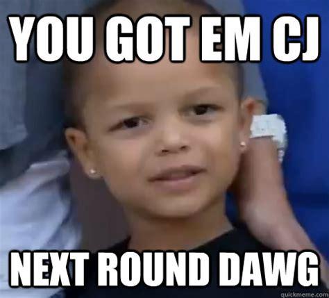 How High Get Em Meme - you got em cj next round dawg young fch quickmeme