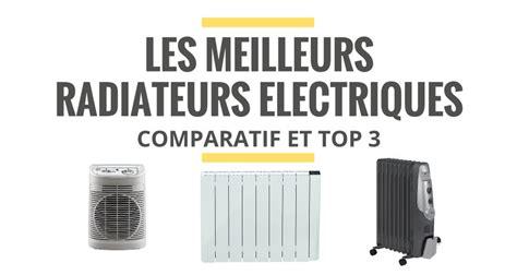 quel radiateur electrique pour une chambre les meilleurs radiateurs électriques comparatif 2018