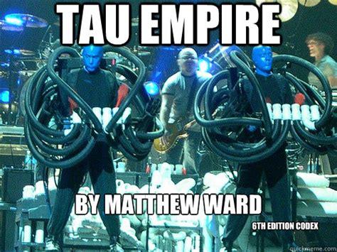 Tau Memes - tau empire by matthew ward 6th edition codex misc quickmeme