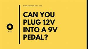 Can I Plug A 12v Dc Adapter In To A 9v Pedal