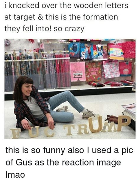 Target Memes - i knocked over the wooden letters at target this is the formation they fell into so crazy day