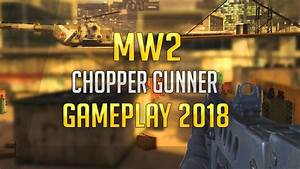 Modern Warfare 2 Chopper Gunner In 2018 - YouTube