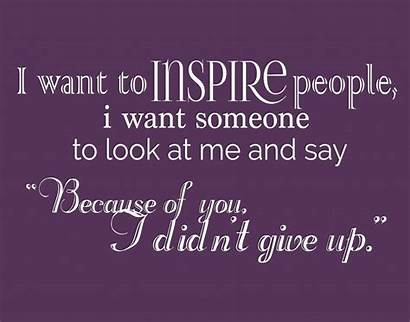 Inspire Quotes Daily Want Inspiring Inspirational Someone