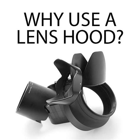 Why Use A Lens Hood?  Discover Digital Photography