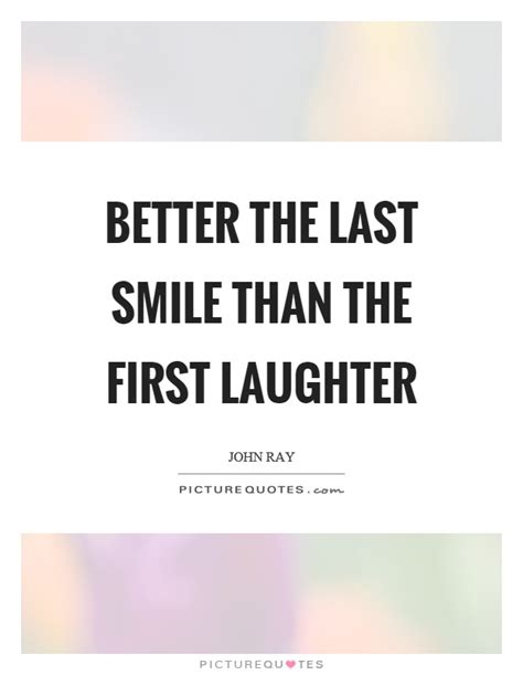 Better The Last Smile Than The First Laughter  Picture Quotes. Famous Quotes Rosa Parks. Book Quotes Bookmark. Inspirational Quotes Unknown Authors. Boyfriend Quotes Tumblr. Harry Potter Quotes Hogwarts. God Quotes Malayalam. Quotes About Strength And Kindness. Girl Quotes 2016