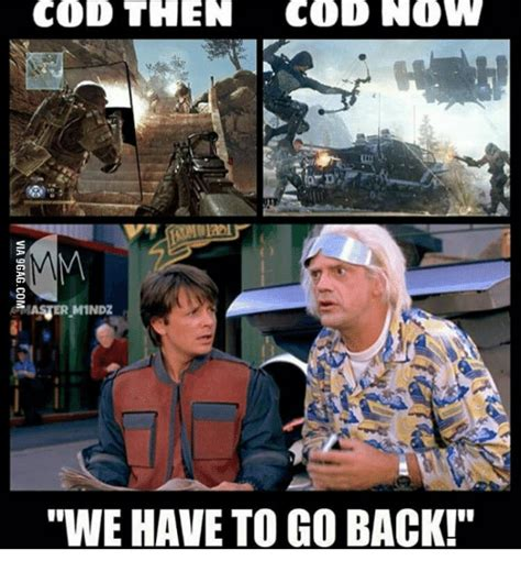 We Have To Go Back Meme - 25 best memes about cod then and now cod then and now memes
