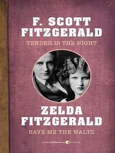 Tender Is the Night and Save Me the Waltz by F. Scott ...