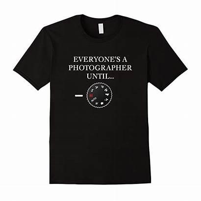 Photographer Photographers Shirts Everyone Shirt Tees Funny