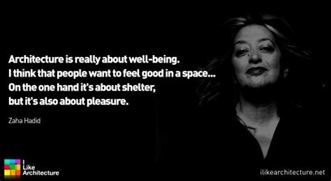 zaha hadid quotes on architecture zaha hadid architecture is really about well being i think that people want to feel good in a
