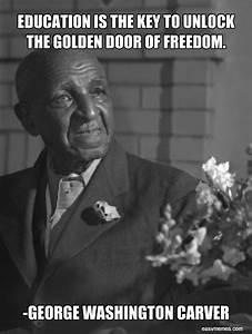 """Education is the key to unlock the golden door of freedom ..."