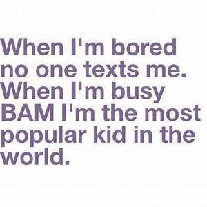 Boring Quotes When I'm Bored No One Texts Me. When I'm ...