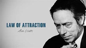 Alan Watts - Law Of Attraction - Most EPIC Speech Of Al ...