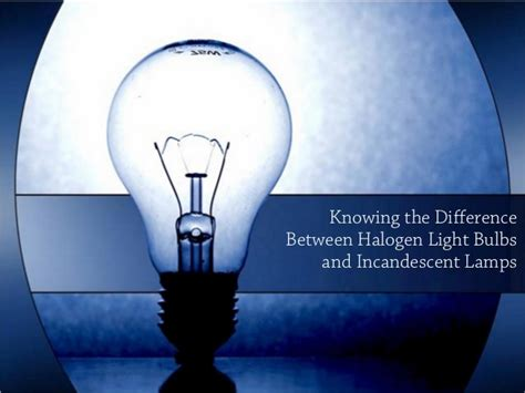 difference between l and light knowing the difference between halogen light bulbs and