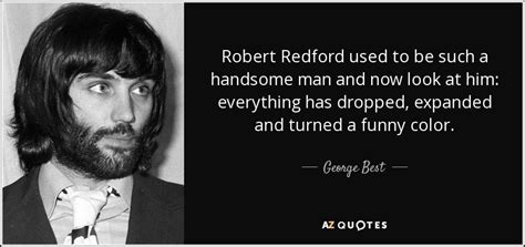 robert redford zitate george best quote robert redford used to be such a