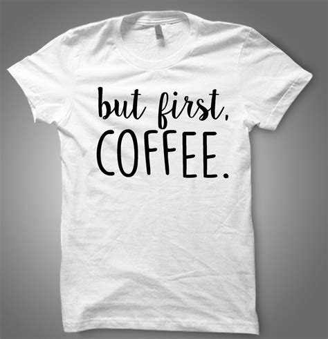 Designing a coffee company logo and mockup. OK But First Coffee T-shirt, OK But First Coffee shirt, 100% cotton Tee, Black/White/ by ...