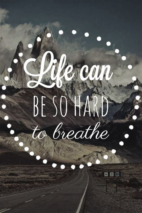 life    hard  breathe pictures