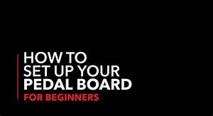 How To Set Up Your Pedal Board  For Beginners  U2013 Cascio