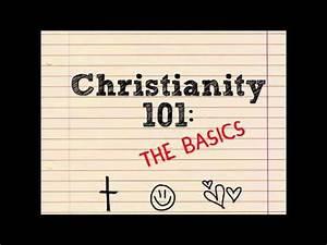 Christianity 101  The Basics  Part 1