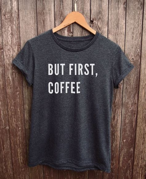 It won't be around forever so buy yours here today! But First Coffee tshirt, tumblr tshirt funny coffee shirt slogan tee cotton and fitness More ...