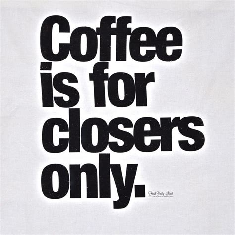 Every day for the past ten years loretta, there, has been giving me a large black coffee. Coffee Is For Closers Only Tea Towel, Helvetica Typography, Glengarry Glen Ross Badass Movie ...