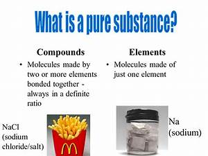 Pure Substances vs. Mixtures Physical and Chemical Changes ...