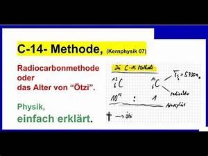 C14 Methode Rechnung : c 14 methode radiocarbonmethode das alter von tzi kernphysik 07 youtube ~ Themetempest.com Abrechnung