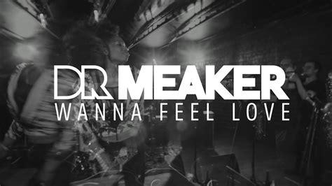 Dr Meaker 'wanna Feel Love'