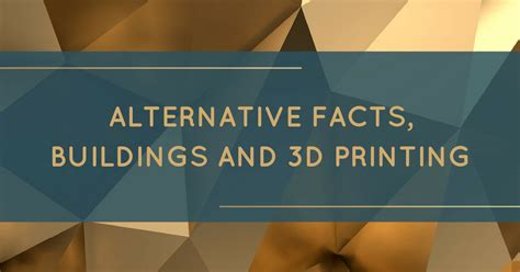the digital marketing bureau alternative facts buildings and 3d printing the digital