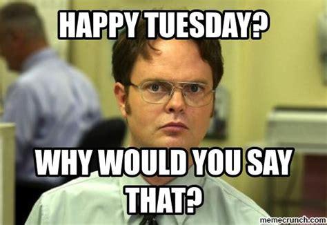 Tuesday Memes Funny - happy tuesday