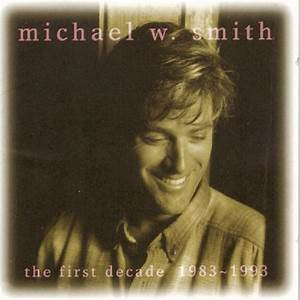 The First Decade, 1983-1993 (1993) - Michael W. Smith ...