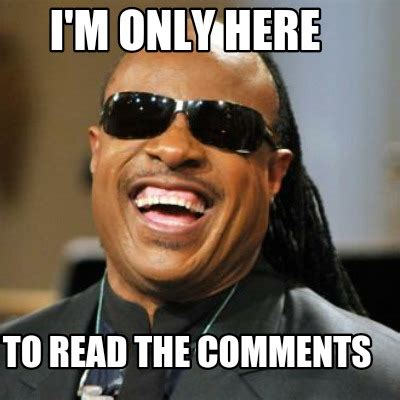 Meme Photo Comments - meme creator i m only here to read the comments meme generator at memecreator org