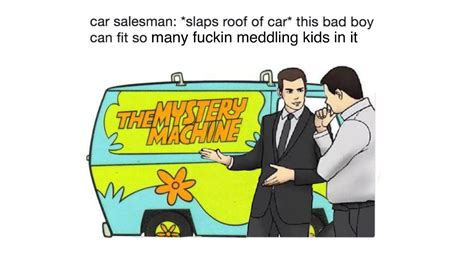 Car Salesman Meme Template Ruh Roy Shaggy Another Car Salesman Meme Stuff