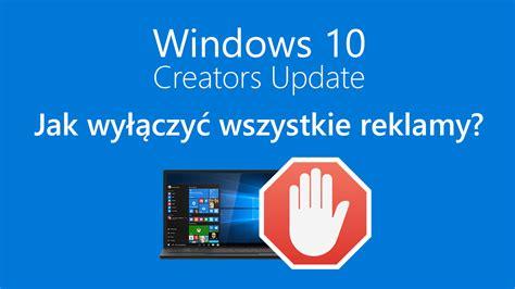 jak wyłączyć reklamy i sugestie w windows 10 creators update