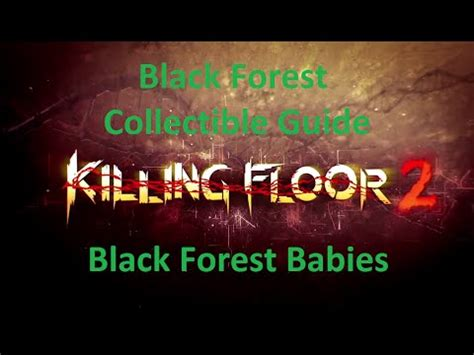 killing floor 2 black forest collectibles killing floor 2 black forest collectible guide black forest babies youtube