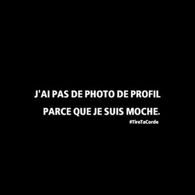 j ai pas de photo de profil parce que je suis moche citations photos